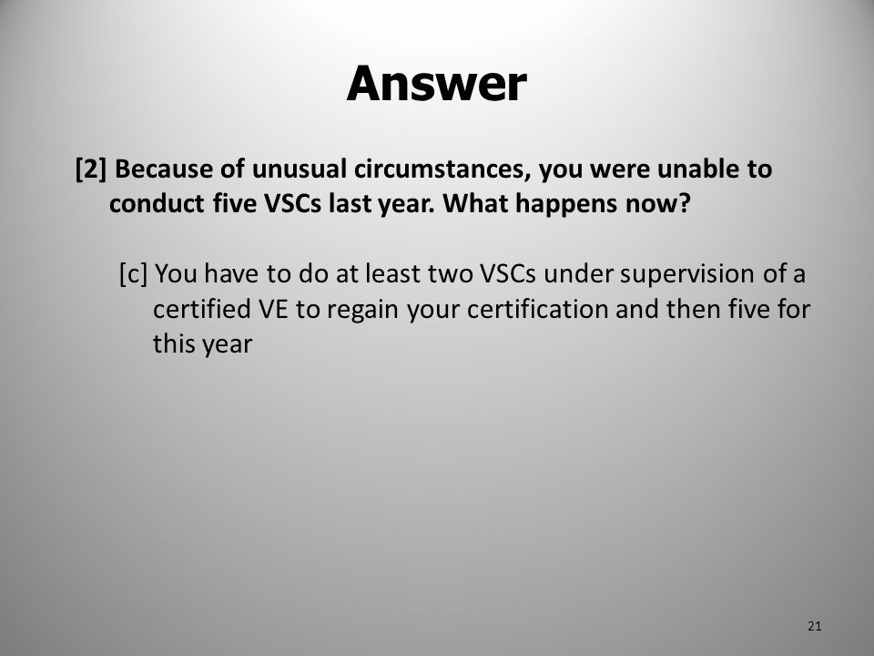 Answer [2] Because of unusual circumstances, you were unable to conduct five VSCs last year. What happens now